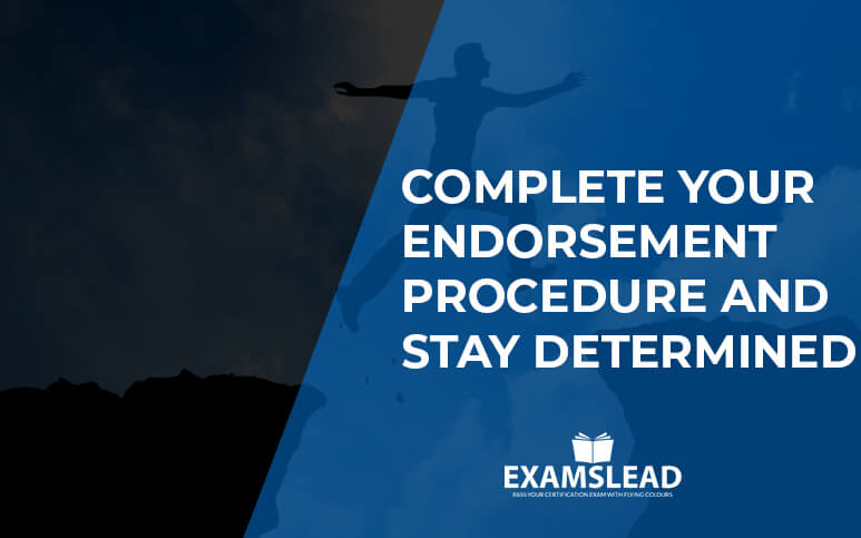 Complete your Endorsement Procedure and Stay Determined