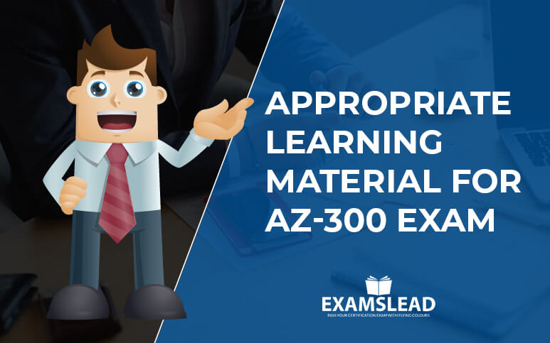Learning Material for AZ-300 Exam